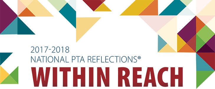 "National PTA Reflections Theme 2017-2018 ""WITHIN REACH"""